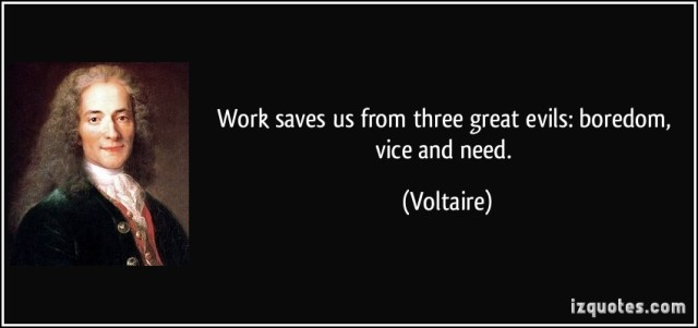 quote-work-saves-us-from-three-great-evils-boredom-vice-and-need-voltaire-288020